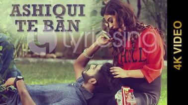 Ashiqui te Ban Song Lyrics