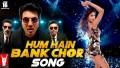 Hum Hain Bank Chor Song Lyrics