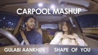 Shape Of You / Gulabi Aankhen (Carpool Mashup) Lyrics